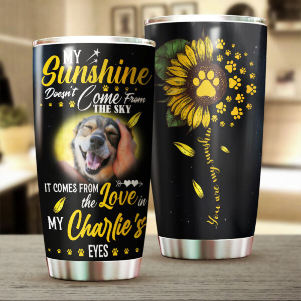 Pets You Are My Sunshine Custom Your Image Personalized Stainless Steel Tumbler 2