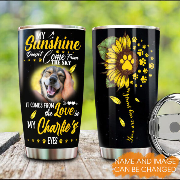 Pets You Are My Sunshine Custom Your Image Personalized Stainless Steel Tumbler 3