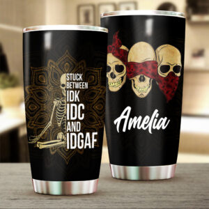 Skull I Am Stuck Between IDK IDC And IDGAF Personalized Stainless Steel Tumbler